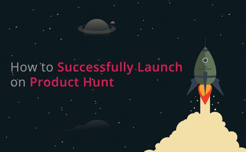 How to Successfully Launch on Product Hunt